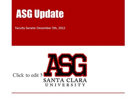 Click to edit Master subtitle style ASG Update Faculty Senate: December 5th, 2012.