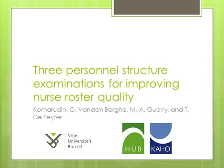 Three personnel structure examinations for improving nurse roster quality Komarudin, G. Vanden Berghe, M.-A. Guerry, and T. De Feyter.