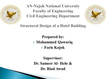 AN-Najah National University Faculty of Engineering Civil Engineering Department Structural Design of a Hotel Building Prepared by: Mohammed Qawariq Faris.