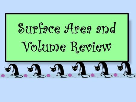 Surface Area and Volume Review. What is the minimum amount of gift wrap you would need to wrap a box that is 10 inches long, 8 inches wide, and 6 inches.