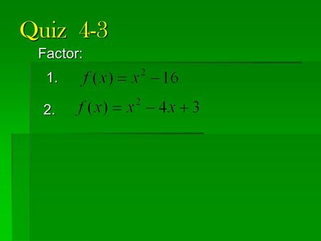 Quiz 4-3 Factor: 1. 2.. Quadratic word problems 4-9B.