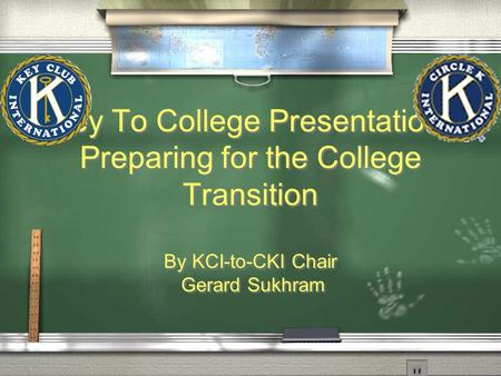 Key To College Presentation: Preparing for the College Transition By KCI-to-CKI Chair Gerard Sukhram By KCI-to-CKI Chair Gerard Sukhram.