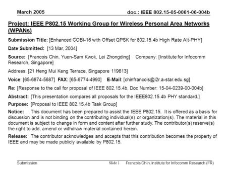 Doc.: IEEE 802.15-05-0061-06-004b Submission March 2005 Francois Chin, Institute for Infocomm Research (I 2 R) Slide 1 Project: IEEE P802.15 Working Group.