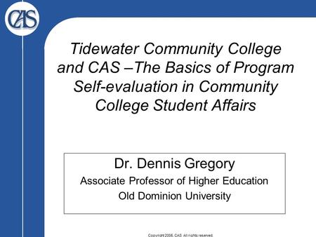 Copyright 2005, CAS All rights reserved. Tidewater Community College and CAS –The Basics of Program Self-evaluation in Community College Student Affairs.