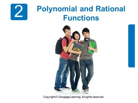 Copyright © Cengage Learning. All rights reserved. 2 Polynomial and Rational Functions.