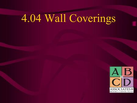 4.04 Wall Coverings. PAINT Fastest and least expensive way to cover a wall Easiest way to change the look of a room When choosing a paint, choose a color.