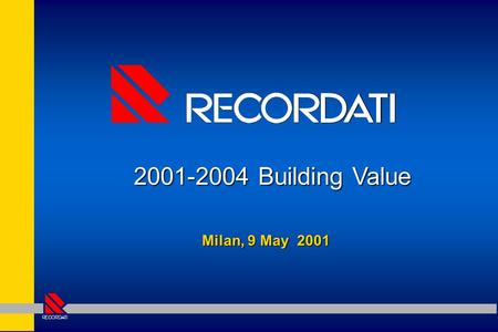 Milan, 9 May 2001 2001-2004 Building Value. Milan, 9 May 2001 Giovanni Recordati Giovanni Recordati Chairman and Chief Executive Officer Chairman and.