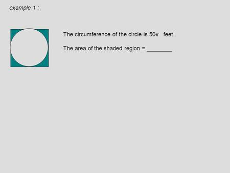 The circumference of the circle is 50  feet. The area of the shaded region = ________ example 1 :