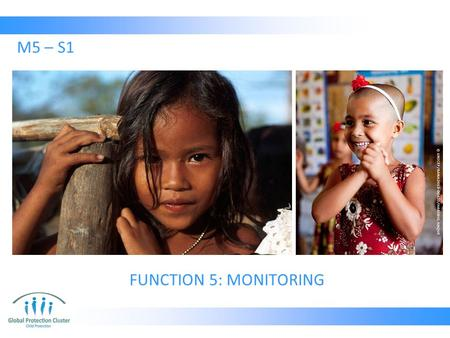 FUNCTION 5: MONITORING M5 – S1. 1.Situation Monitoring 2.Humanitarian Response Monitoring 3.Coordination Performance Monitoring Types of Monitoring.