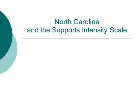 North Carolina and the Supports Intensity Scale. What is the Supports Intensity Scale?