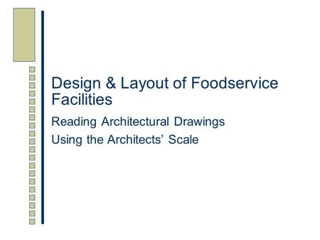 Design & Layout of Foodservice Facilities Reading Architectural Drawings Using the Architects' Scale.