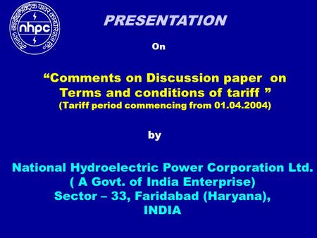 "PRESENTATION On National Hydroelectric Power Corporation Ltd. ( A Govt. of India Enterprise) Sector – 33, Faridabad (Haryana), INDIA ""Comments on Discussion."