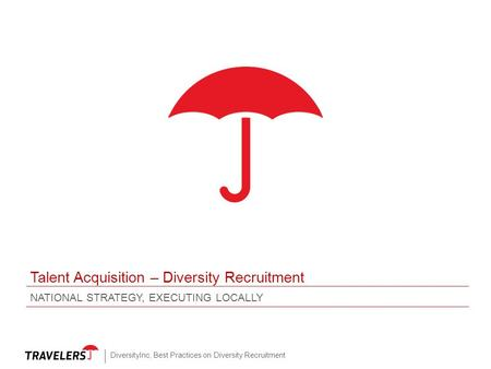Talent Acquisition – Diversity Recruitment NATIONAL STRATEGY, EXECUTING LOCALLY DiversityInc, Best Practices on Diversity Recruitment.