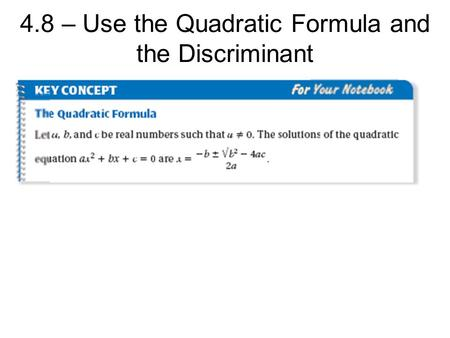 4.8 – Use the Quadratic Formula and the Discriminant