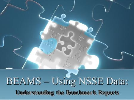 BEAMS – Using NSSE Data: Understanding the Benchmark Reports.