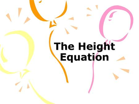 The Height Equation. h= ending height g = gravity constant (32 if feet, 9.8 if meters) v 0 = initial velocity h 0 = initial height t = time.