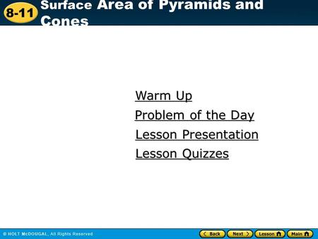 8-11 Surface Area of Pyramids and Cones Warm Up Warm Up Lesson Presentation Lesson Presentation Problem of the Day Problem of the Day Lesson Quizzes Lesson.