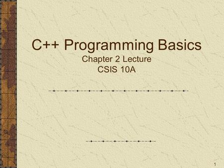 1 C++ Programming Basics Chapter 2 Lecture CSIS 10A.