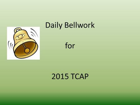 Daily Bellwork for 2015 TCAP