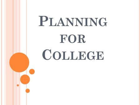 "P LANNING FOR C OLLEGE. D EFINITIONS Transition Planning : Transition planning is a term used to describe the process of planning for your ""transition"""