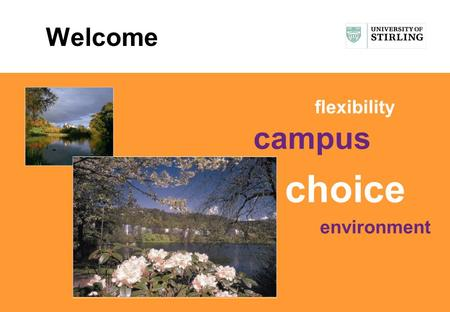 Welcome flexibility campus choice environment. Welcome 10.00Introductory presentations - Overview of the University - A student perspective - Student.