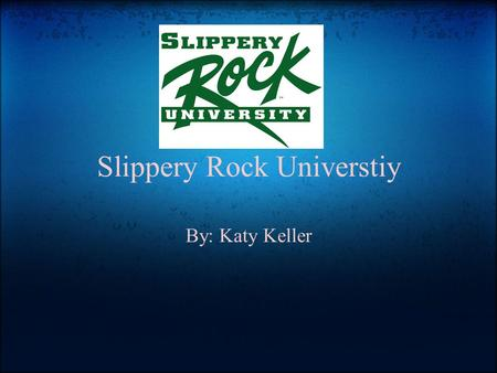 Slippery Rock Universtiy By: Katy Keller. Majors and Minors