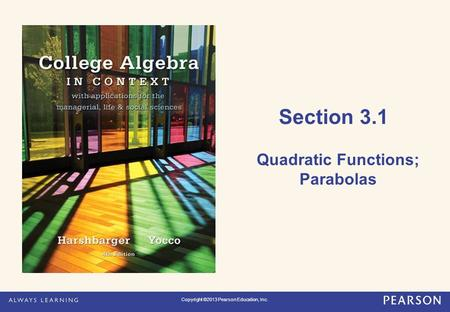 Section 3.1 Quadratic Functions; Parabolas Copyright ©2013 Pearson Education, Inc.
