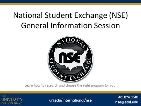 National Student Exchange (NSE) General Information Session Learn how to research and choose the right program for you!