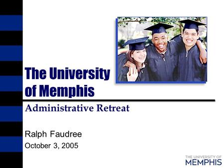 The University of Memphis Administrative Retreat Ralph Faudree October 3, 2005.