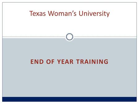 END OF YEAR TRAINING Texas Woman's University. Why? To explain how to keep your FY15 purchases in FY15 If you do not abide by these deadlines your purchases.
