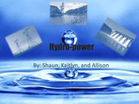 Hydro-power By: Shaun, Kaitlyn, and Allison. Dams the dam stops and controls water flow the intake is where the water is coming from the control gate.