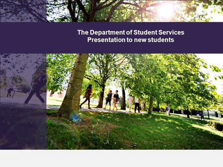 The Department of Student Services Presentation to new students.