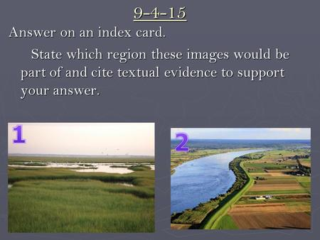 9-4-15 Answer on an index card. State which region these images would be part of and cite textual evidence to support your answer. State which region these.
