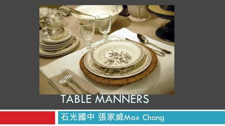 TABLE MANNERS 石光國中 張家威 Max Chang. Table Manners For Cutlery.