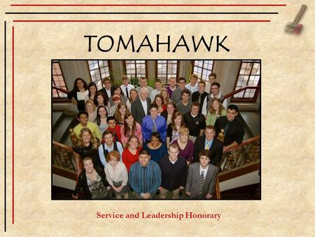 TOMAHAWK Service and Leadership Honorary. 5 Functions of Tomahawk To give recognition to independent students for outstanding work in student activities.