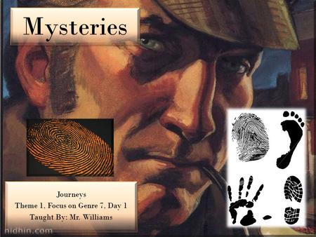 Mysteries Journeys Theme 1, Focus on Genre 7, Day 1 Taught By: Mr. Williams Journeys Theme 1, Focus on Genre 7, Day 1 Taught By: Mr. Williams.