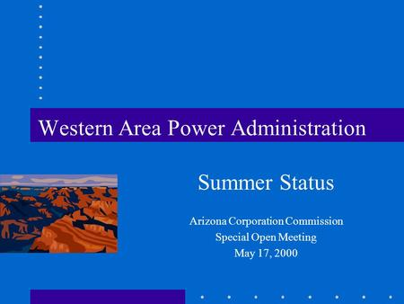 Western Area Power Administration Summer Status Arizona Corporation Commission Special Open Meeting May 17, 2000.