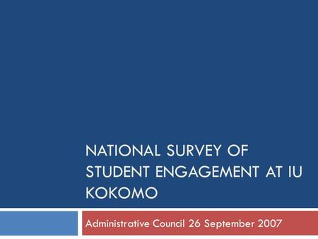 NATIONAL SURVEY OF STUDENT ENGAGEMENT AT IU KOKOMO Administrative Council 26 September 2007.