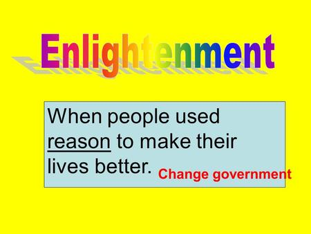 When people used reason to make their lives better. Change government.