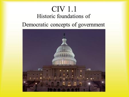 CIV 1.1 Historic foundations of Democratic concepts of government.