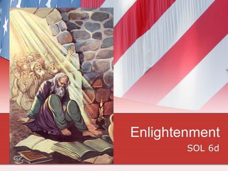 Enlightenment SOL 6d. Age of Enlightenment Period of logical thinking and reasoning Few rulers embraced the philosophies of the enlightenment-those.