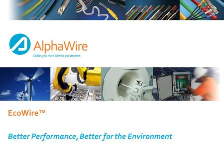 EcoWire™ Better Performance, Better for the Environment.