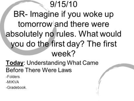 9/15/10 BR- Imagine if you woke up tomorrow and there were absolutely no rules. What would you do the first day? The first week? Today: Understanding What.