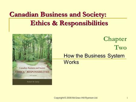 Copyright © 2008 McGraw-Hill Ryerson Ltd. 1 Chapter Two How the Business System Works Canadian Business and Society: Ethics & Responsibilities.