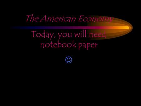 The American Economy Today, you will need notebook paper.