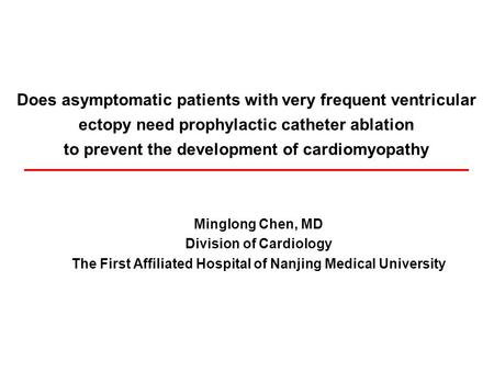 Does asymptomatic patients with very frequent ventricular ectopy need prophylactic catheter ablation to prevent the development of cardiomyopathy Minglong.