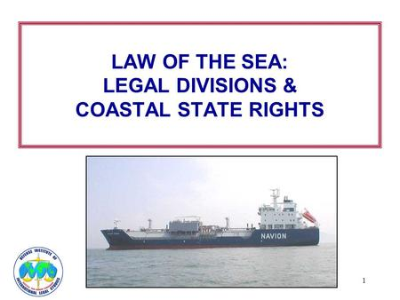 1 LAW OF THE SEA: LEGAL DIVISIONS & COASTAL STATE RIGHTS.