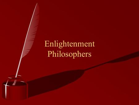 Enlightenment Philosophers. Human Nature and the Social Contract Human Nature: How human beings actually behave Social Contract: An agreement by which.