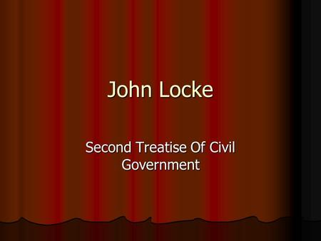 locke thesis second treatise government John locke two treatises of government philosophy in the second treatise, locke says that property according to locke a legitimate government is instituted by.