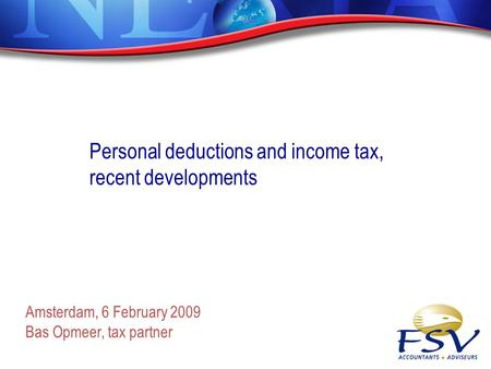 Amsterdam, 6 February 2009 Bas Opmeer, tax partner Personal deductions and income tax, recent developments.